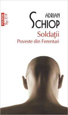 soldatii. poveste din ferentari, Adrian Schiop, polirom