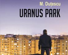 Uranus Park, Mihai Dutescu, editura Polirom