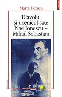 Marta Petreu, Diavolul si ucenicul sau: Nae Ionescu – Mihail Sebastian, Polirom