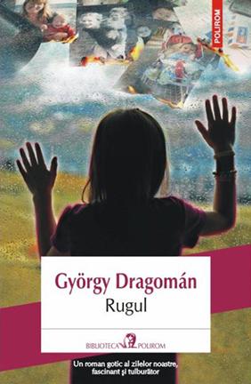 Rugul, Gyorgy Dragoman, editura polirom
